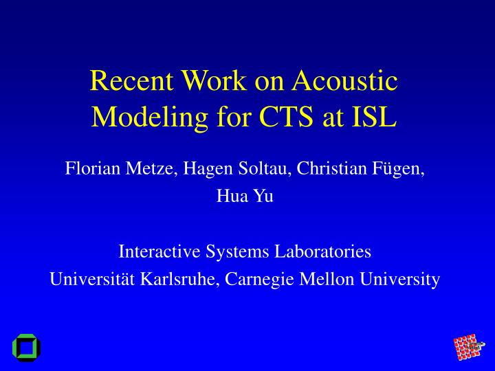 Recent work on acoustic modeling for cts at isl
