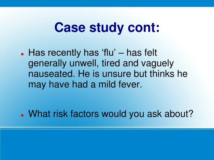 Has recently has 'flu' – has felt generally unwell, tired and vaguely nauseated. He is unsure but thinks he may have had a mild fever.