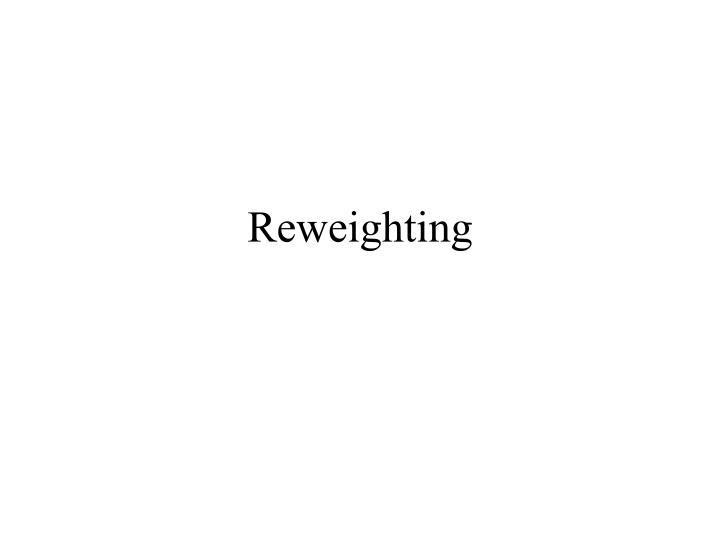 Reweighting
