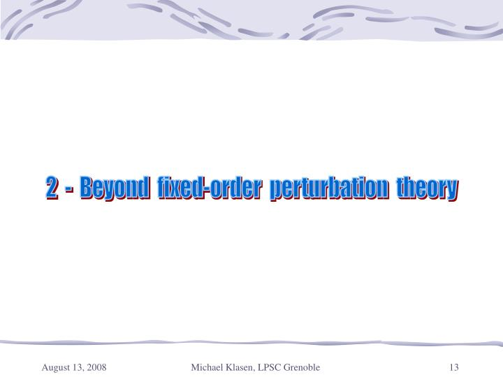 2  -  Beyond  fixed-order  perturbation  theory