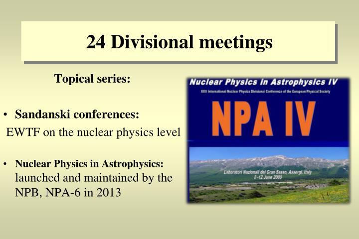 24 Divisional meetings