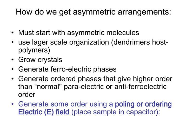 How do we get asymmetric arrangements: