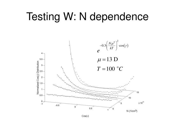 Testing W: N dependence