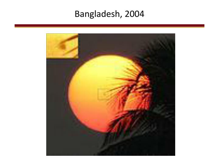 Bangladesh, 2004