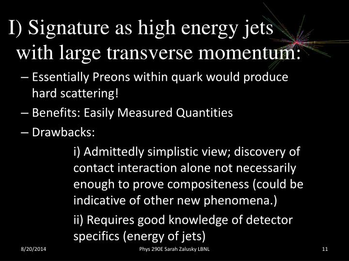 I) Signature as high energy jets                	with large transverse momentum