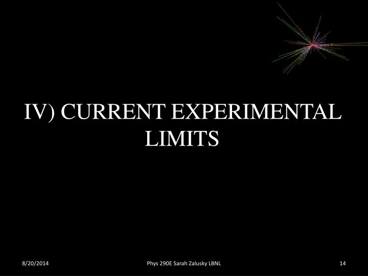 IV) CURRENT EXPERIMENTAL LIMITS
