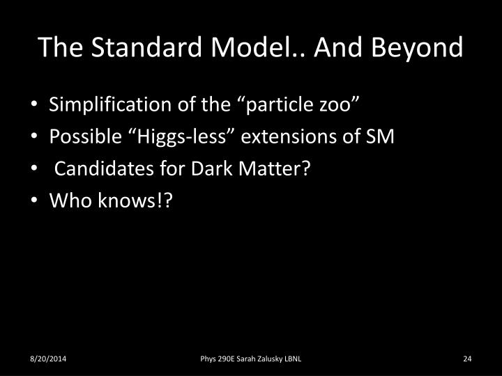 The Standard Model.. And Beyond
