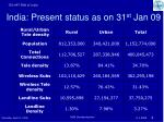 india present status as on 31 st jan 09