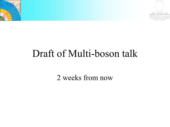 Draft of Multi-boson talk