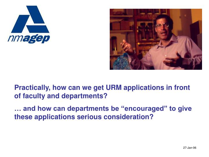 Practically, how can we get URM applications in front of faculty and departments?