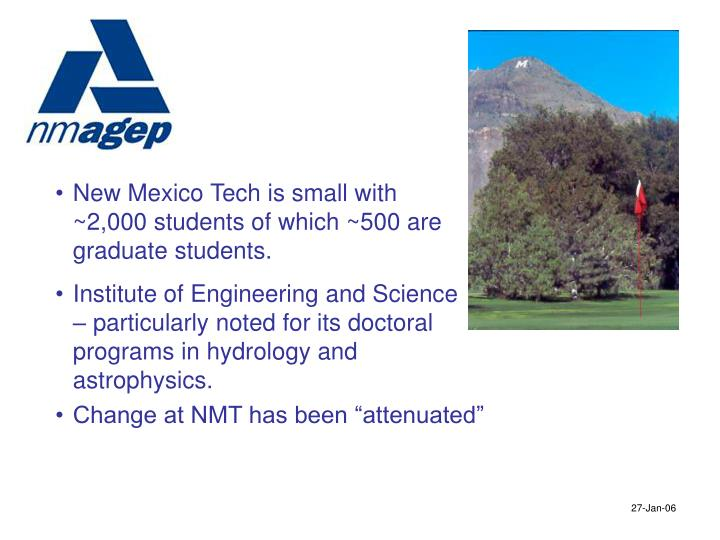 New Mexico Tech is small with ~2,000 students of which ~500 are graduate students.