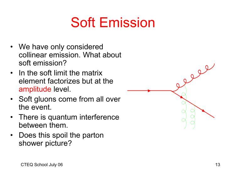 Soft Emission