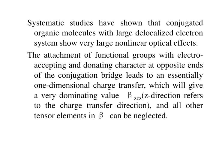 Systematic studies have shown that conjugated organic molecules with large delocalized electron system show very large nonlinear optical effects.
