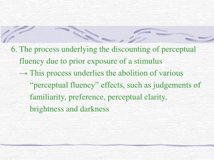 6. The process underlying the discounting of perceptual