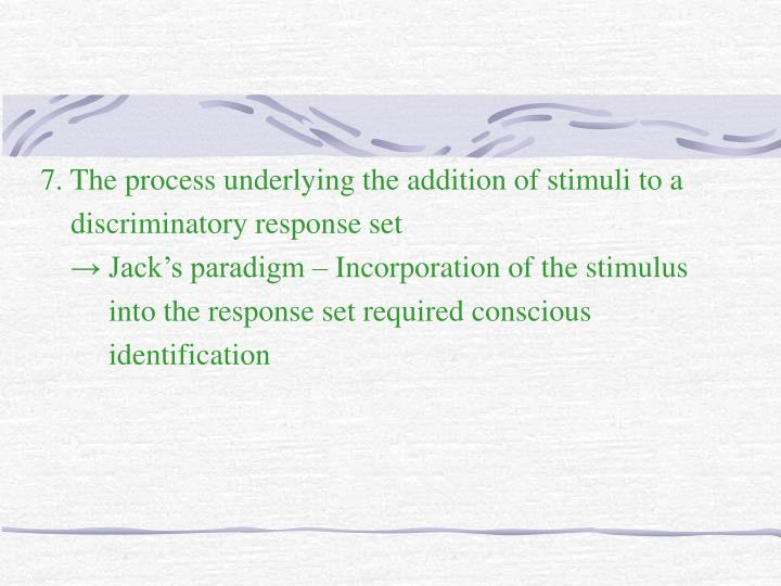 7. The process underlying the addition of stimuli to a