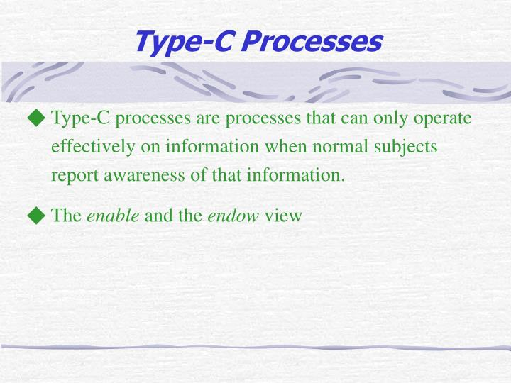 ◆ Type-C processes are processes that can only operate