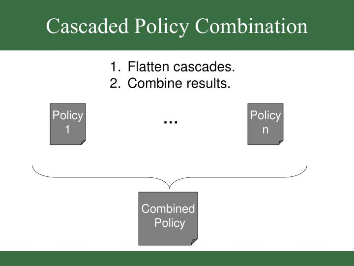 Cascaded Policy Combination