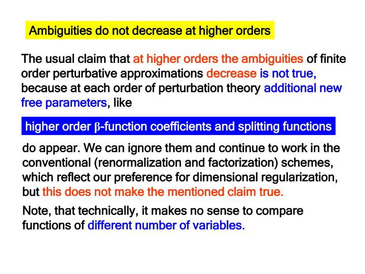 Ambiguities do not decrease at higher orders
