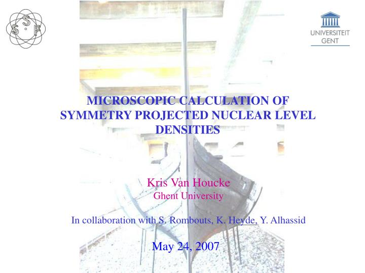 MICROSCOPIC CALCULATION OF SYMMETRY PROJECTED NUCLEAR LEVEL DENSITIES