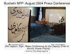 bushehr npp august 2004 press conference