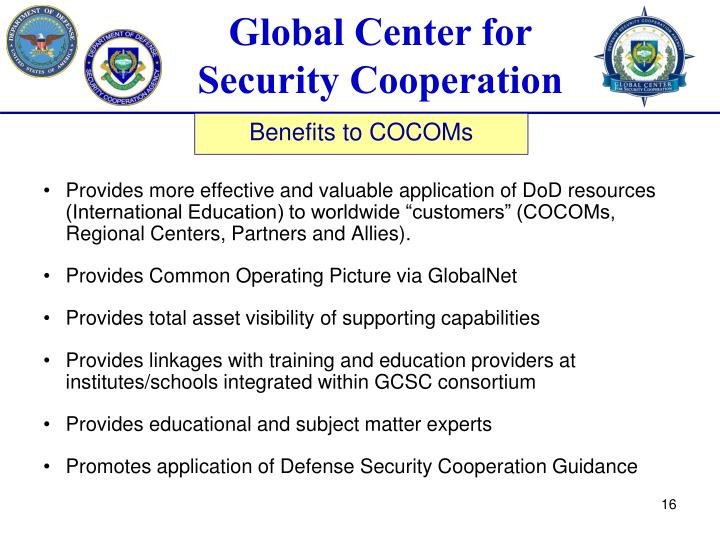 """Provides more effective and valuable application of DoD resources (International Education) to worldwide """"customers"""" (COCOMs, Regional Centers, Partners and Allies)."""