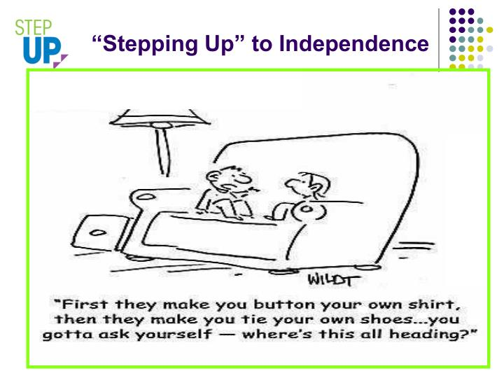 """""""Stepping Up"""" to Independence"""