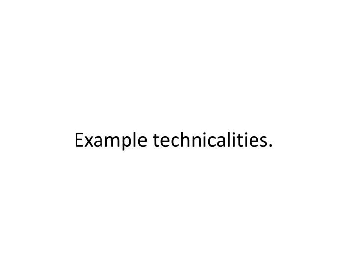 Example technicalities.