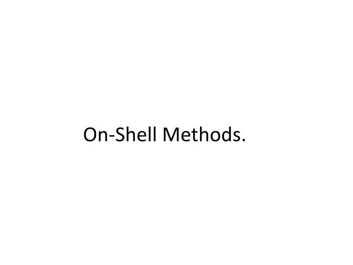 On-Shell Methods.