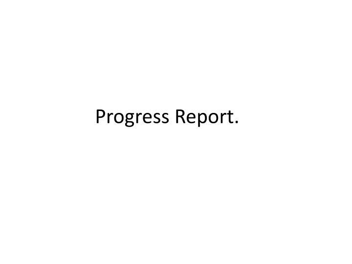 Progress Report.