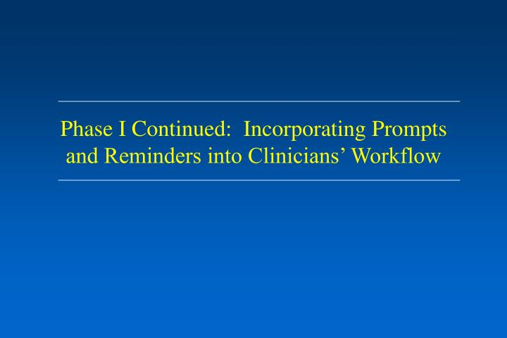 Phase I Continued:  Incorporating Prompts and Reminders into Clinicians' Workflow