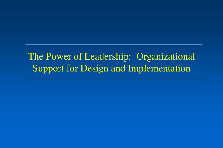 The Power of Leadership:  Organizational Support for Design and Implementation