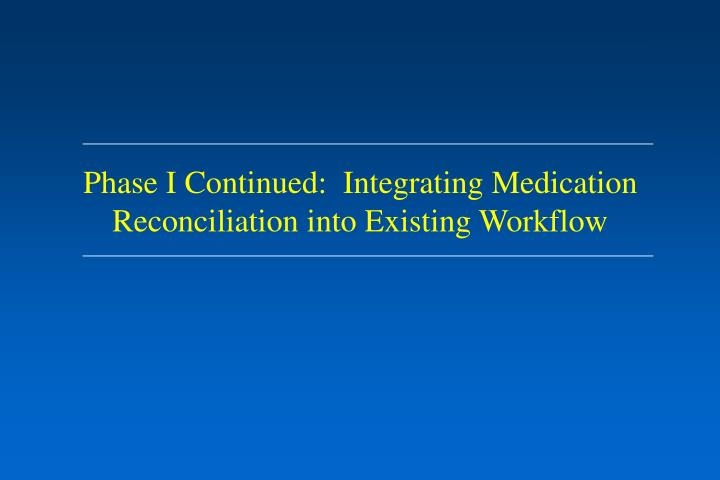 Phase I Continued:  Integrating Medication Reconciliation into Existing Workflow
