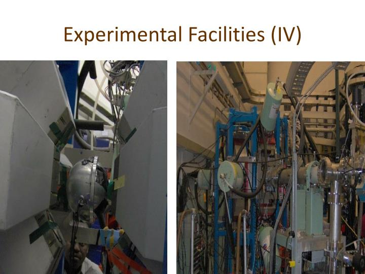 Experimental Facilities (IV)
