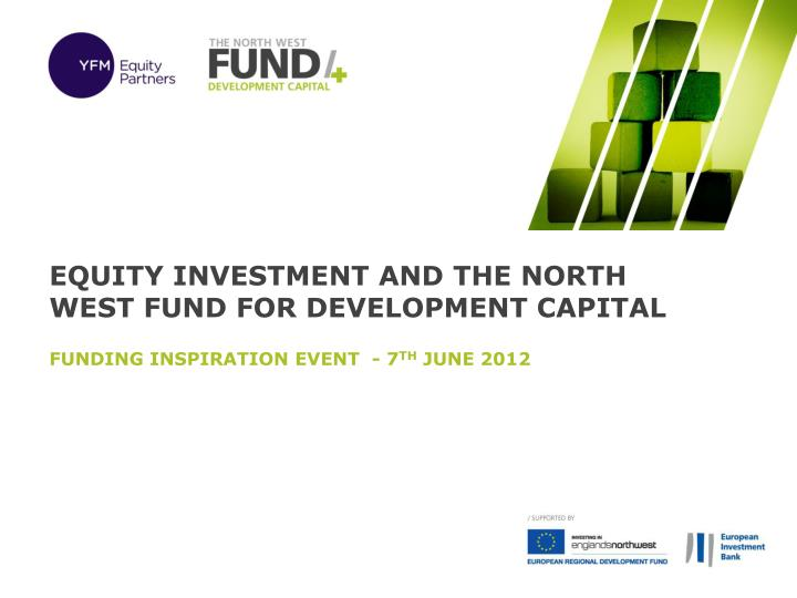 Equity Investment and The North West FUND for Development Capital