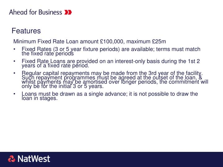 Minimum Fixed Rate Loan amount £100,000, maximum £25m