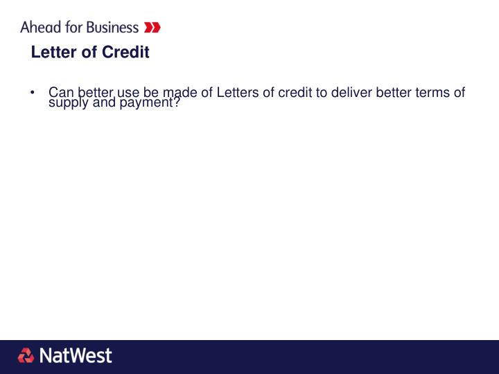 Can better use be made of Letters of credit to deliver better terms of supply and payment?