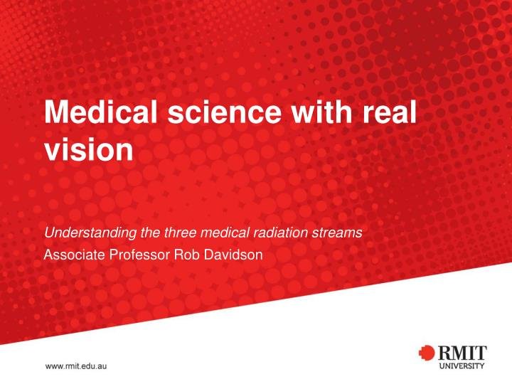 Medical science with real vision