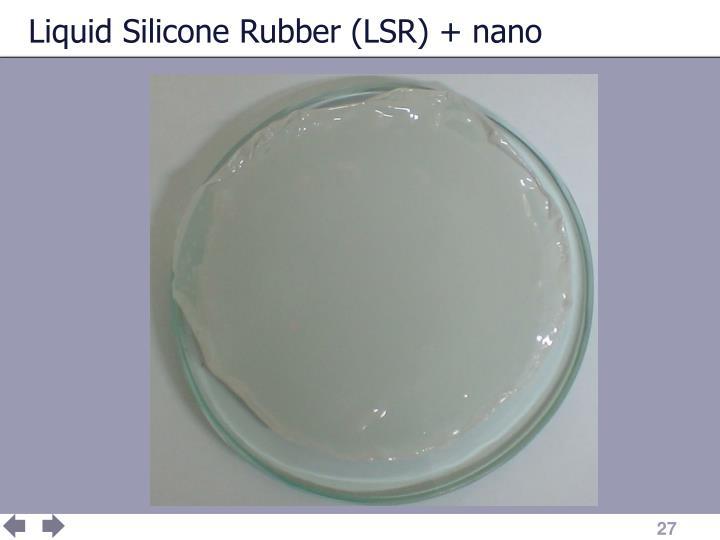 Liquid Silicone Rubber (LSR) + nano