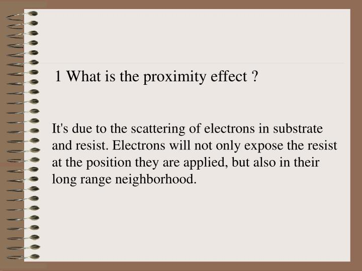 1 What is the proximity effect ?