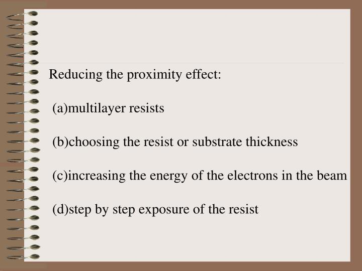 Reducing the proximity effect:
