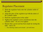regulator placement