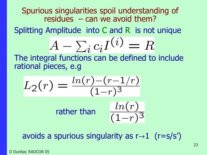 Spurious singularities spoil understanding of residues  – can we avoid them?
