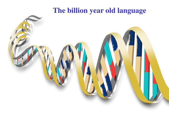 The billion year old language