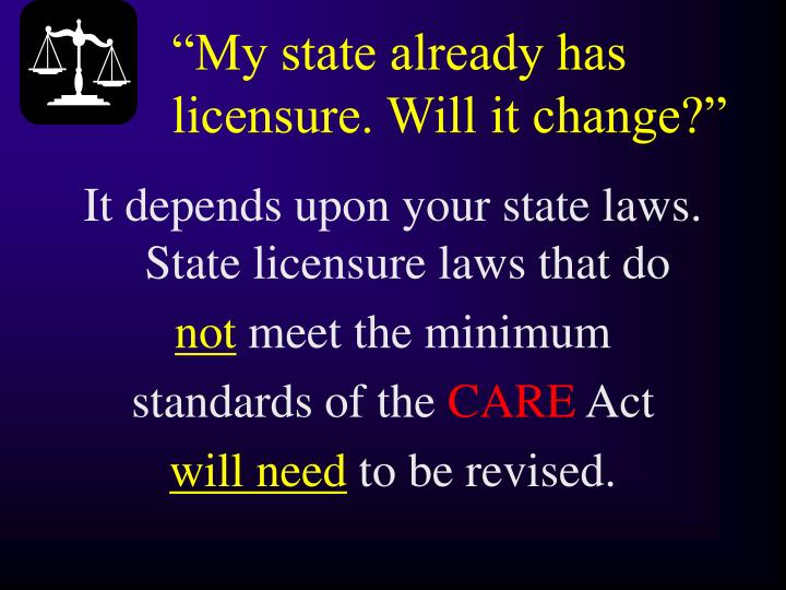 """My state already has licensure. Will it change?"""