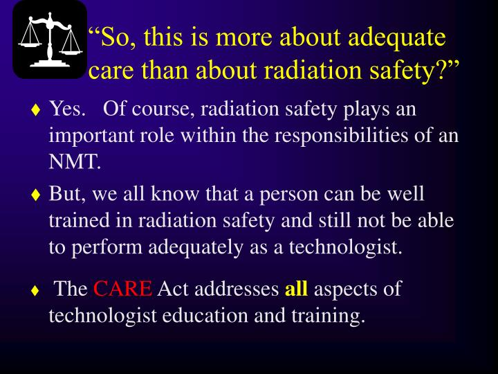 """So, this is more about adequate care than about radiation safety?"""