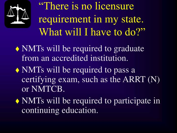 """There is no licensure requirement in my state.  What will I have to do?"""