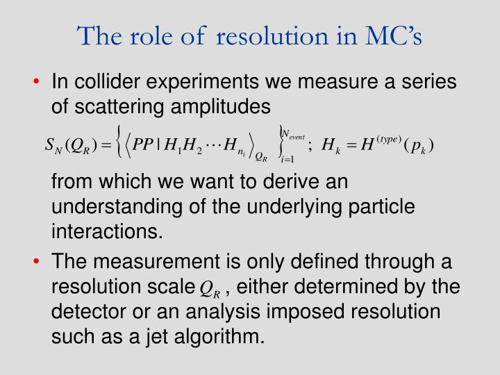 The role of resolution in MC's
