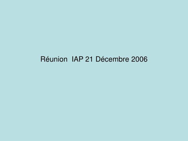 Réunion  IAP 21 Décembre 2006