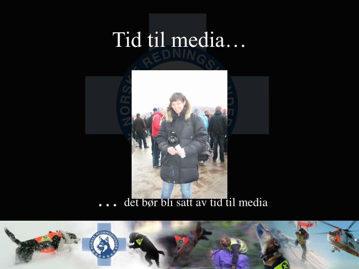 Tid til media…