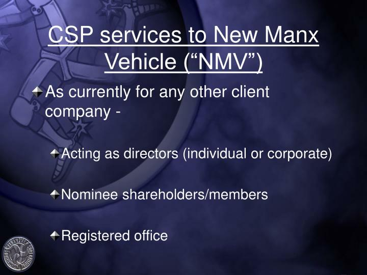 "CSP services to New Manx Vehicle (""NMV"")"